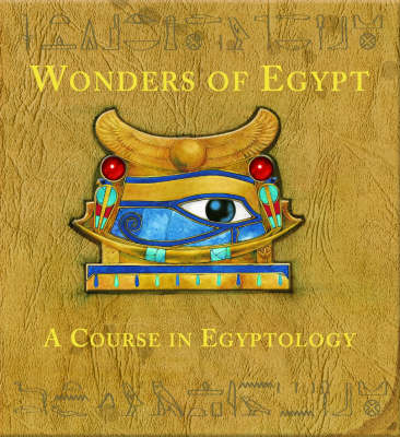 Wonders of Egypt A Course in Egyptology by David Steer