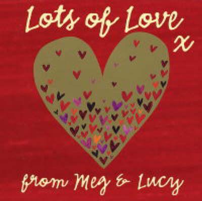 Lots of Love by Meg Clibbon