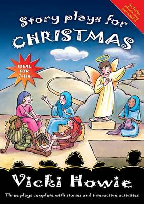 Story Plays for Christmas Three Plays Complete with Stories and Interactive Activities by Vicki Howie