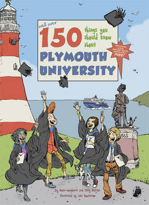 150 Things You Should Know About Plymouth University by Carly Watson, Jake Rowlinson, Owen Longhurst