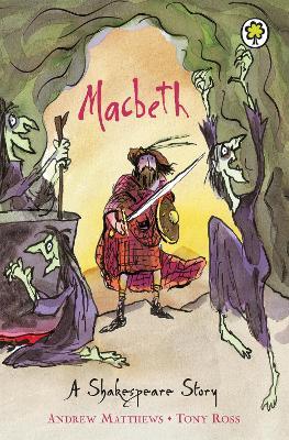 Shakespeare Stories: Macbeth Shakespeare Stories for Children by Andrew Matthews, William Shakespeare
