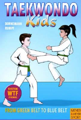 Taekwondo Kids From Green Belt to Blue Belt by Volker Dornemann, Wolfgang Rumpf