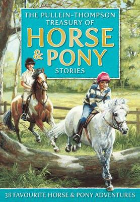 The Pullein-Thompson Treasury of Horse and Pony Stories by Christine Pullein-Thompson, Diana Pullein-Thompson, Josephine Pullein-Thompson