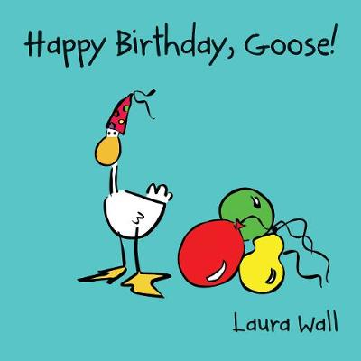 Happy Birthday Goose by Laura Wall
