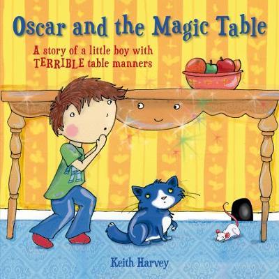 Oscar and the Magic Table by Keith Harvey