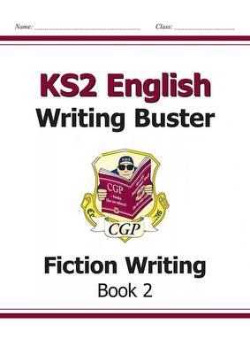 KS2 English Writing Buster - Fiction Writing by CGP Books