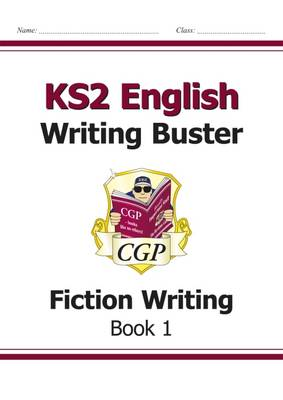KS2 English Writing Buster - Fiction Writing - Book 1 by CGP Books
