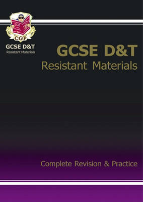 GCSE Design & Technology Resistant Materials Complete Revision & Practice (A*-G Course) by CGP Books