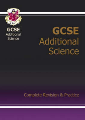 GCSE Additional Science Complete Revision & Practice (A*-G Course) by CGP Books