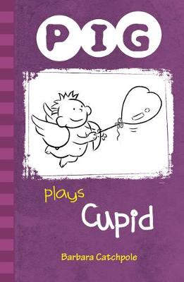 PIG plays Cupid Set 1 by Barbara Catchpole