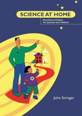 Science at Home Practical Activities for Parents and Children by John Stringer