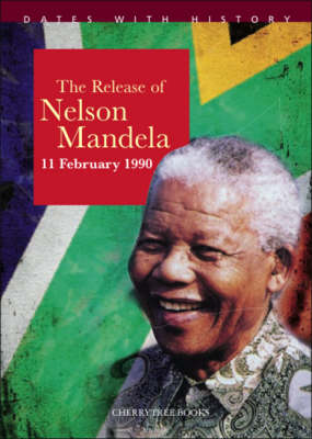 The Release of Nelson Mandela by John Malam