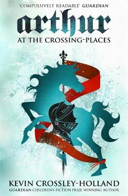 Arthur: At the Crossing Places Book 2 by Kevin Crossley-Holland