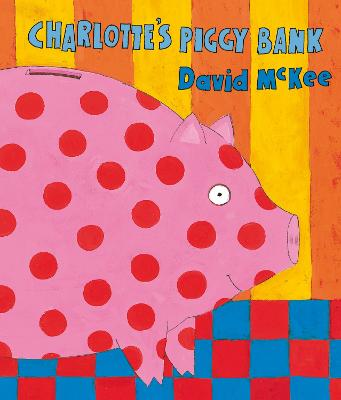 Charlotte's Piggy Bank by David McKee