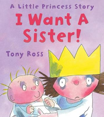 I Want a Sister! by Tony Ross