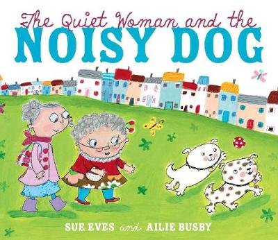 The Quiet Woman and the Noisy Dog by Sue Eves