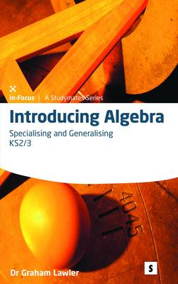 Introducing Algebra 2 Specialising and Generalising by Dr. Graham Lawler