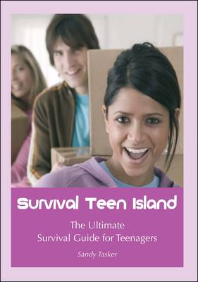 Survival Teen Island The Ultimate Survival Guide for Teenagers Growing Up by Sandy Tasker
