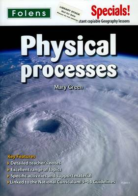 Secondary Specials!: Geography - Physical Processes by Mary Green