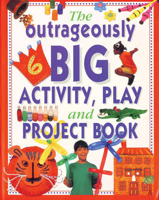 The Outrageously Big Activity, Play and Project Book Cookery - Painting - Crafts - Science - and Much More by Lucy Painter
