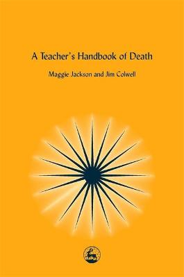 A Teacher's Handbook of Death by Jim Colwell, Maggie Jackson