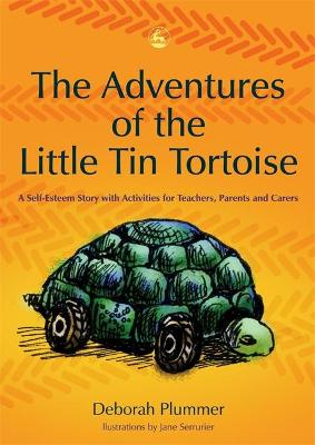The Adventures of the Little Tin Tortoise A Self-Esteem Story with Activities for Teachers, Parents and Carers by Deborah Plummer