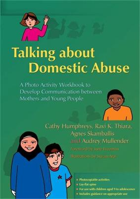 Talking about Domestic Abuse A Photo Activity Workbook to Develop Communication between Mothers and Young People by Ravi K. Thiara, Audrey Mullender, Agnes Skamballis, Cathy Humphreys