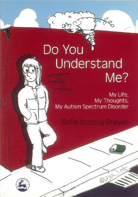 Do You Understand Me? My Life, My Thoughts, My Autism Spectrum Disorder by Sofie Koborg Brosen