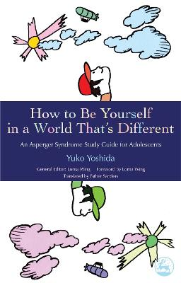 How to Be Yourself in a World That's Different An Asperger Syndrome Study Guide for Adolescents by Yuko Yoshida