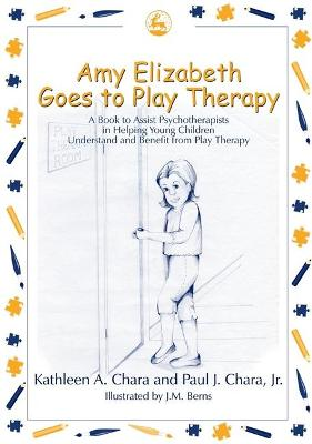 Amy Elizabeth Goes to Play Therapy A book to Assist Psychotherapists in Helping Young Children Understand and Benefit from Play Therapy by Paul J. Chara, Kathleen A. Chara