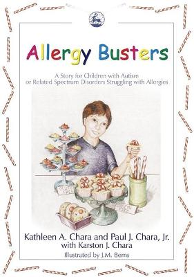 Allergy Busters A Story for Children with Autism or Related Spectrum Disorders Struggling with Allergies by Kathleen A. Chara, Paul J. Chara