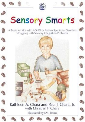 Sensory Smarts A Book for Kids with ADHD or Autism Spectrum Disorders Struggling with Sensory Integration Problems by Kathleen A. Chara, Paul J. Chara