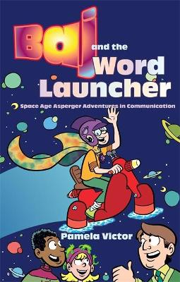 Baj and the Word Launcher Space Age Asperger Adventures in Communication by Pamela Victor