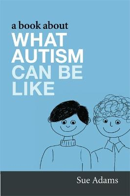 A Book About What Autism Can Be Like by Donna Williams, Sue Adams