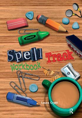 Spelltrack Workbook Spelling Activities for Key Stages 1 and 2 by Laura Cryer