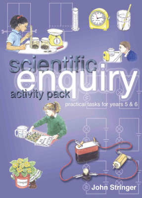 Scientific Enquiry Activity Pack Practical Tasks for Years 5 and 6 by John Stringer