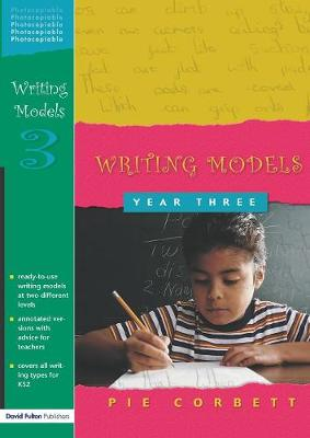 Writing Models Year 3 by Pie (Freelance writer, poet and educational consultant. He has authored and edited over 250 books and runs training an Corbett