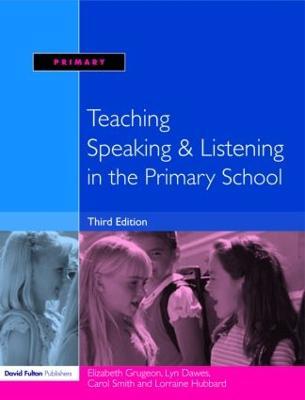 Teaching Speaking and Listening in the Primary School by Elizabeth Grugeon, Lorraine Hubbard, Carol Smith, Lyn Dawes