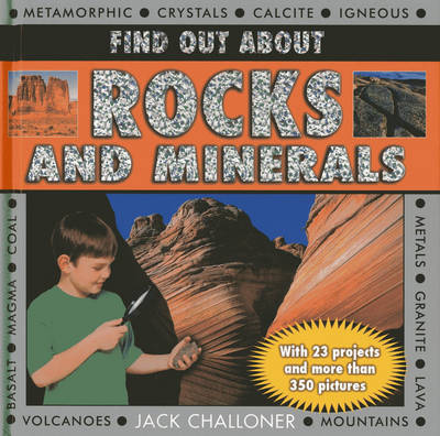 Find Out About Rocks and Minerals With 23 Projects and More Than 350 Photographs by Jack Challoner