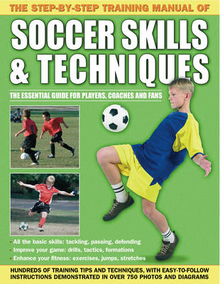 The Step-by-Step Training Manual of Soccer Skills & Techniques Hundreds of Training Tips and Techniques, with Easy-to-Follow Instructions in Over 750 Photographs and Diagrams by Anness Publishing Ltd