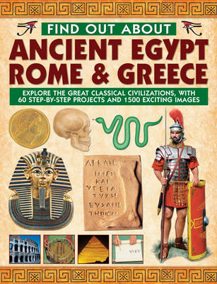 Find Out About Ancient Egypt, Rome & Greece Exploring the Great Classical Civilizations, with 60 Step-by-step Projects and 1500 Exciting Images by Charlotte Hurdman, Philip Steele, Richard Tames