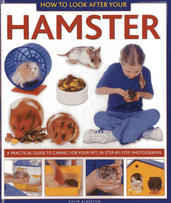 How to Look After Your Hamster A Practical Guide to Caring for Your Pet, in Step-by-step Photographs by David Alderton