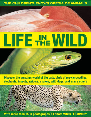 The Children's Encyclopedia of Animals: Life in the Wild Discover the Amazing World of Big Cats, Birds of Prey, Crocodiles, Elephants, Insects, Spiders, Snakes, Wild Dogs, and Many Others by Michael Chinery