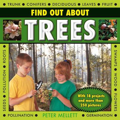 Find Out About Trees with 18 Projects and More Than 250 Pictures by Peter Mellett