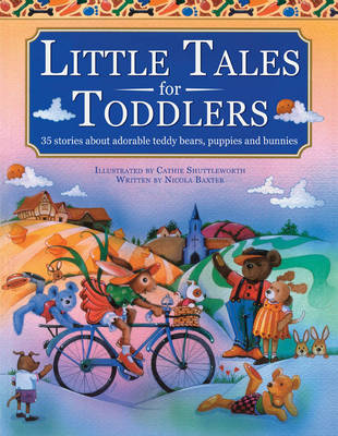 Little Tales for Toddlers 35 Stories About Adorable Teddy Bears, Puppies and Bunnies by Cathie Shuttleworth