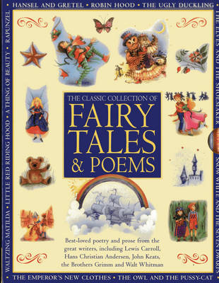 Classic Collection of Fairy Tales & Poems Best-loved Poetry and Prose from the Great Writers, Including Hans Christian Andersen, John Keats, Lewis Carroll, the Brothers Grimm and Walt Whitman by Nicola Baxter