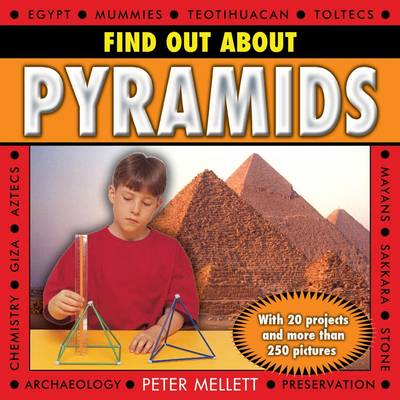 Find Out About Pyramids with 20 Projects and More Than 250 Pictures by Peter Mellett