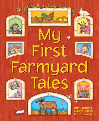 My First Farmyard Tales Eight Exciting Picture Stories for Little Ones by Nicola Baxter