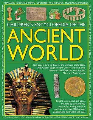 Children's Encyclopedia of the Ancient World Step Back in Time to Discover the Wonders of the Stone Age, Ancient Egypt, Ancient Greece, Ancient Rome, the Aztecs and Maya, the Incas, Ancient China and  by John Haywood