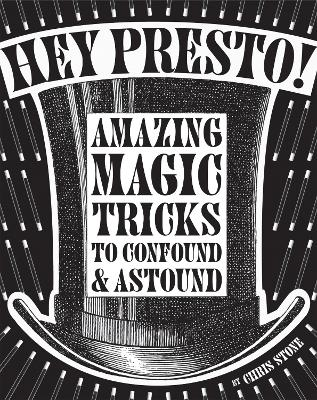 Hey Presto! Amazing Magic Tricks to Confound and Astound by Chris Stone